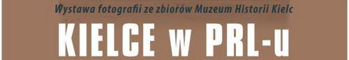 Kielce w PRL-u i Weekend  metamorfoz w Muzeum Historii Kielc